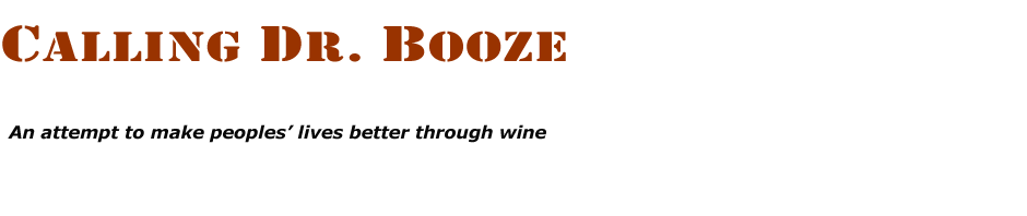 Calling Dr. Booze: An Attempt To Make Peoples' Lives Better Through Wine